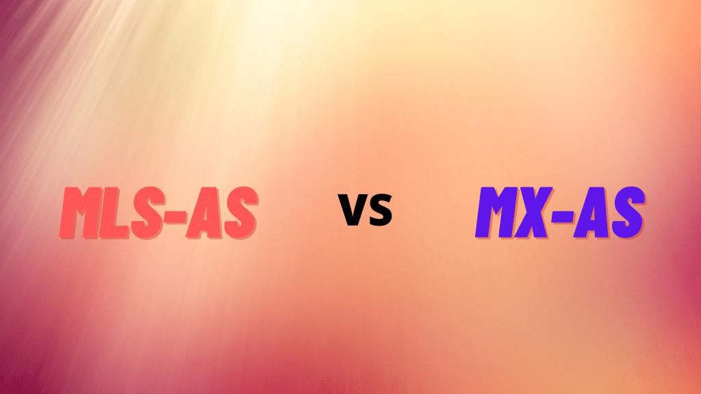 MLS AS vs MX AS